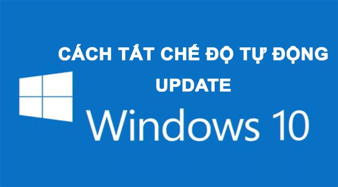 Cách tắt tự động cập nhật trên Windows 10