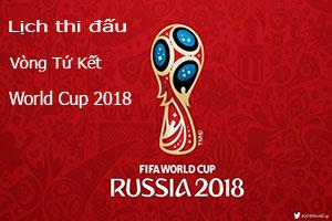 Lịch Thi Đấu Vòng Tứ Kết World Cup 2018 Tại Nga
