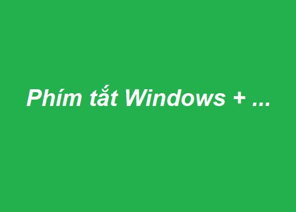 Phím tắt kết hợp với phím Windows - Thủ thuật máy tính
