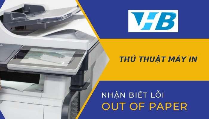 Tại sao máy in bị lỗi out of paper?